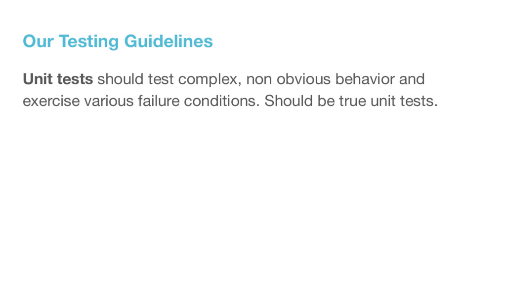 Our Testing Guidelines Unit tests should test c...