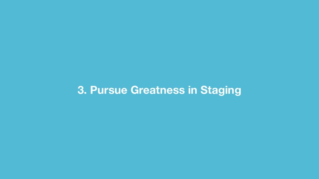 3. Pursue Greatness in Staging