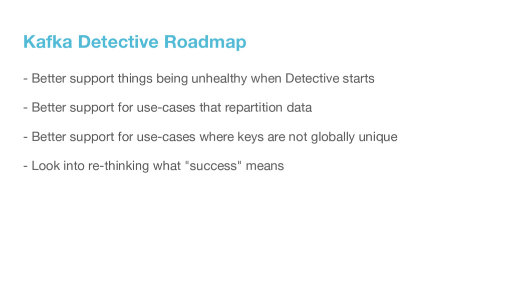 Kafka Detective Roadmap - Better support things...