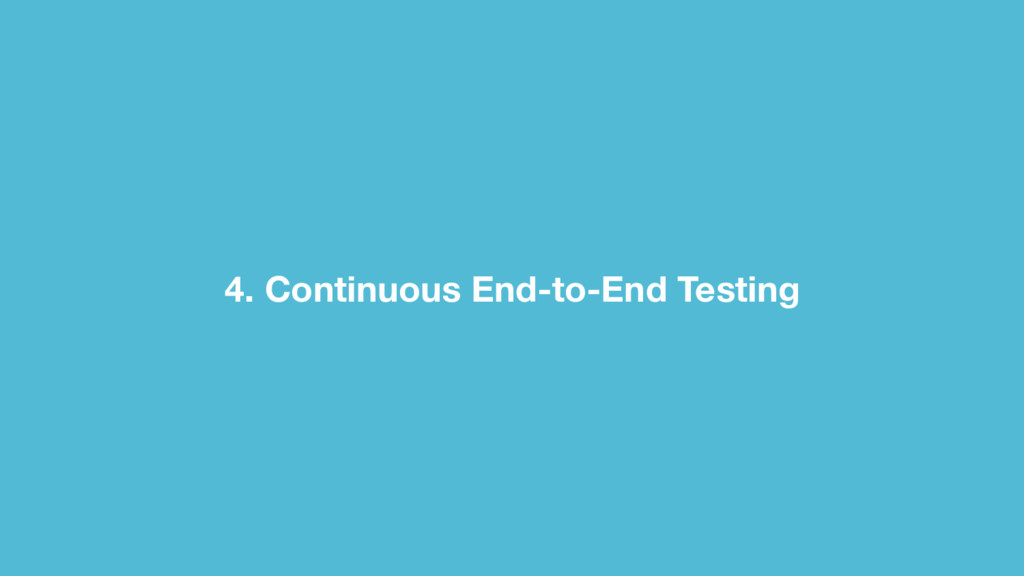 4. Continuous End-to-End Testing