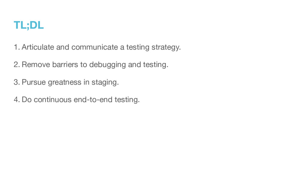 TL;DL 1. Articulate and communicate a testing s...
