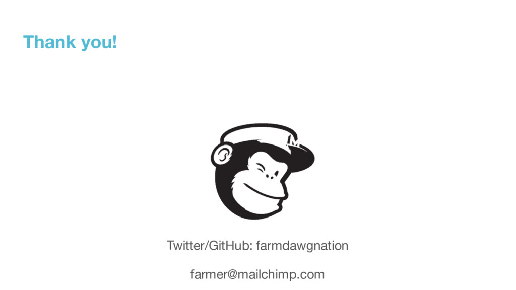 Thank you! Twitter/GitHub: farmdawgnation  farm...