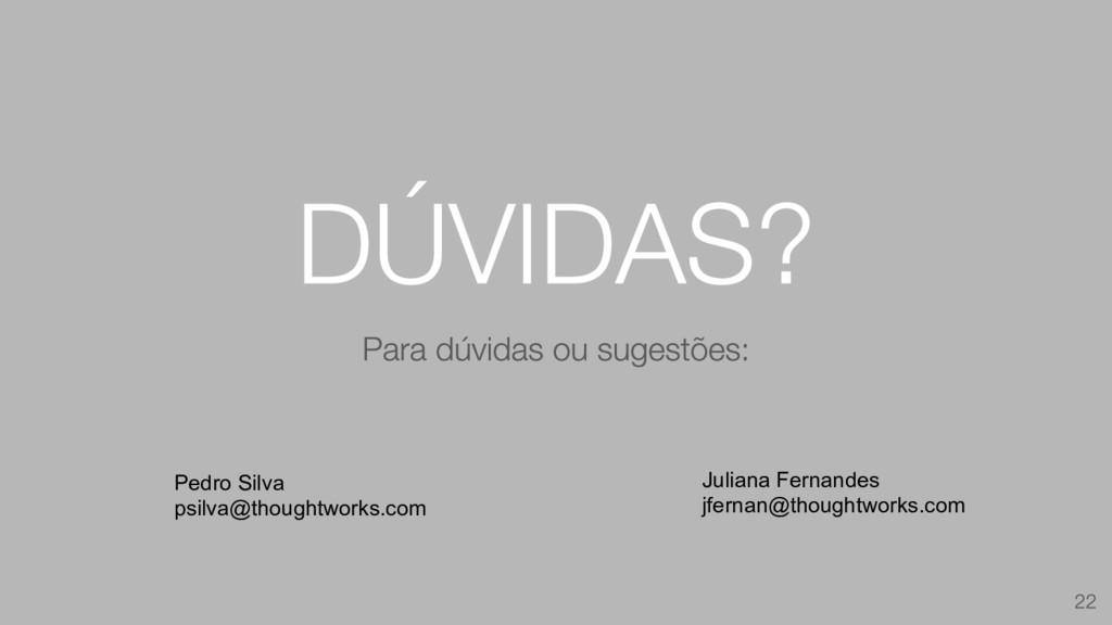 Pedro Silva psilva@thoughtworks.com Juliana Fer...