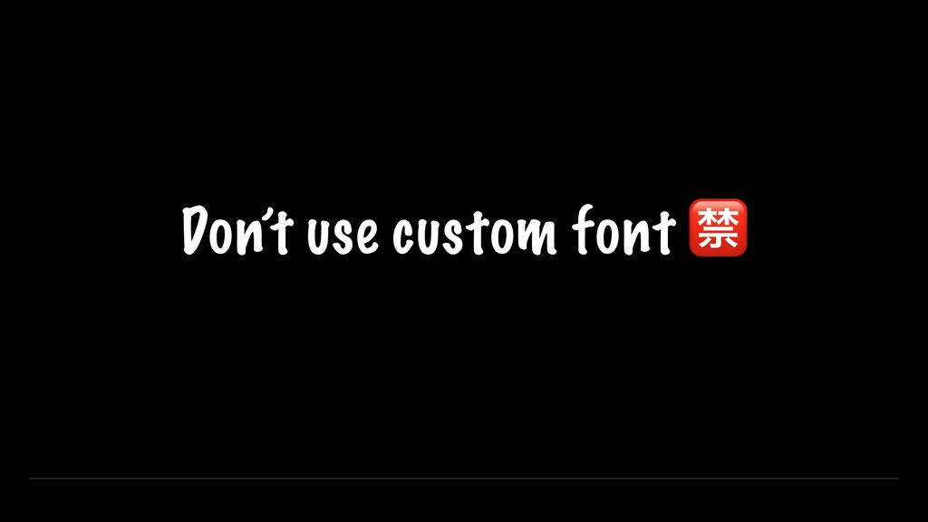 23 Don't use custom font
