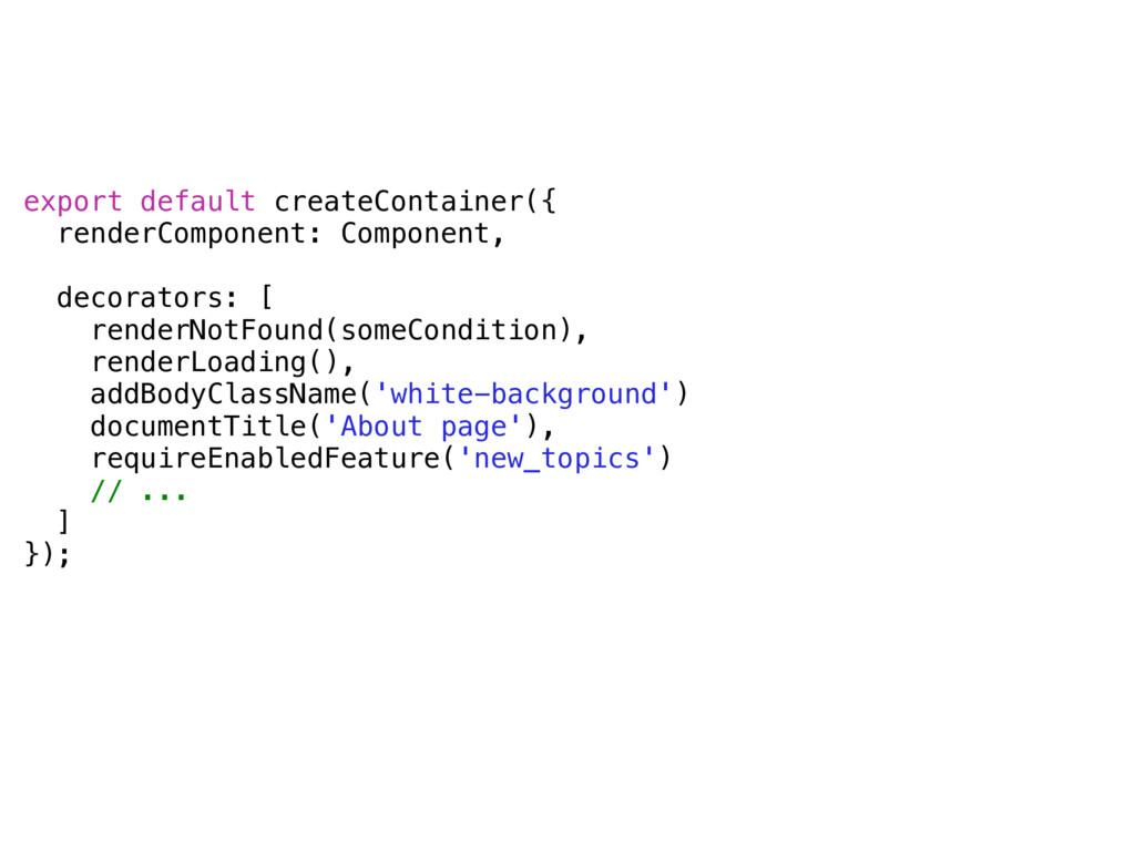 export default createContainer({ renderComponen...