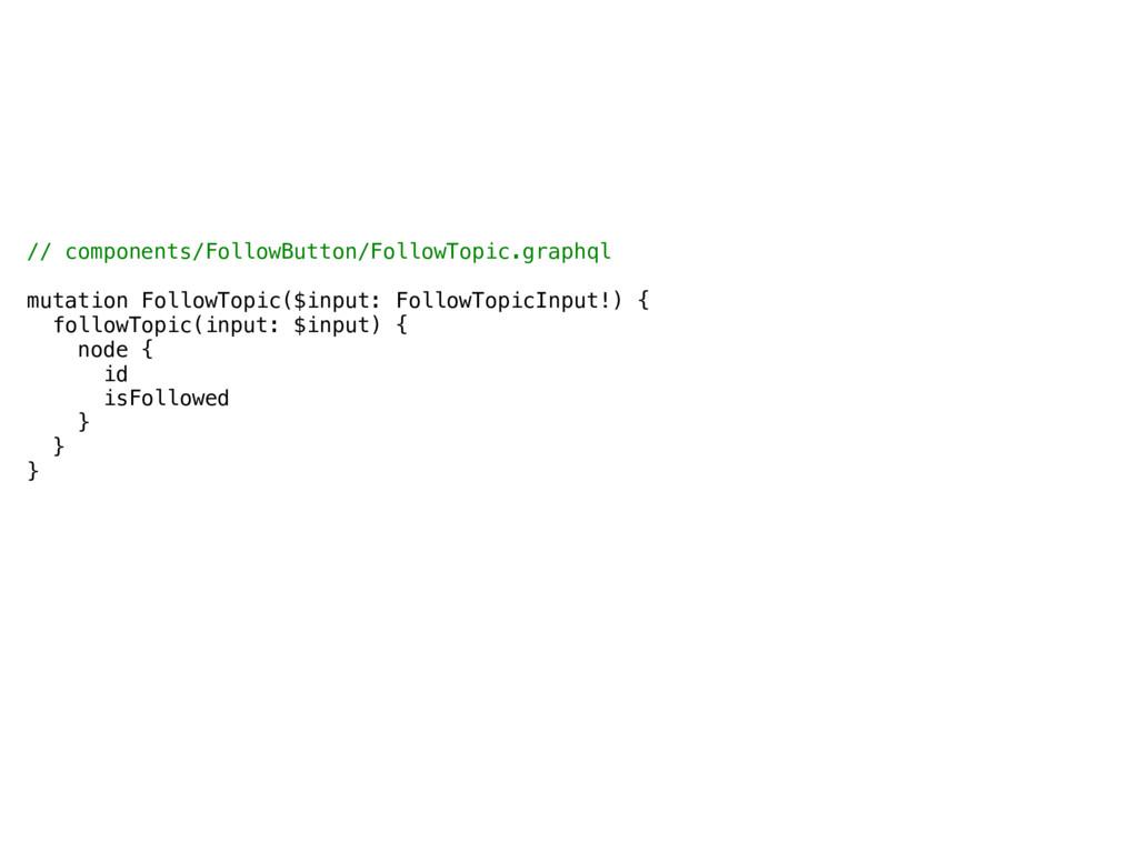 // components/FollowButton/FollowTopic.graphql ...