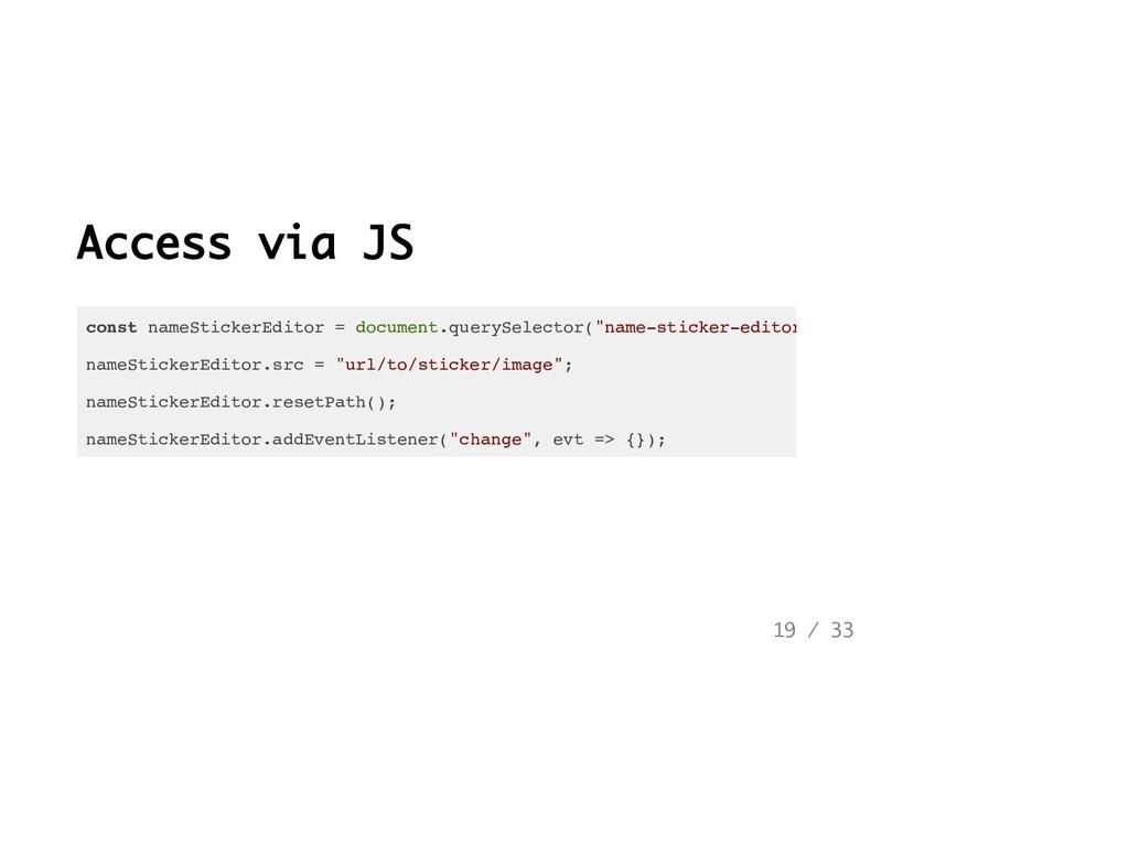 Access via JS const nameStickerEditor = documen...
