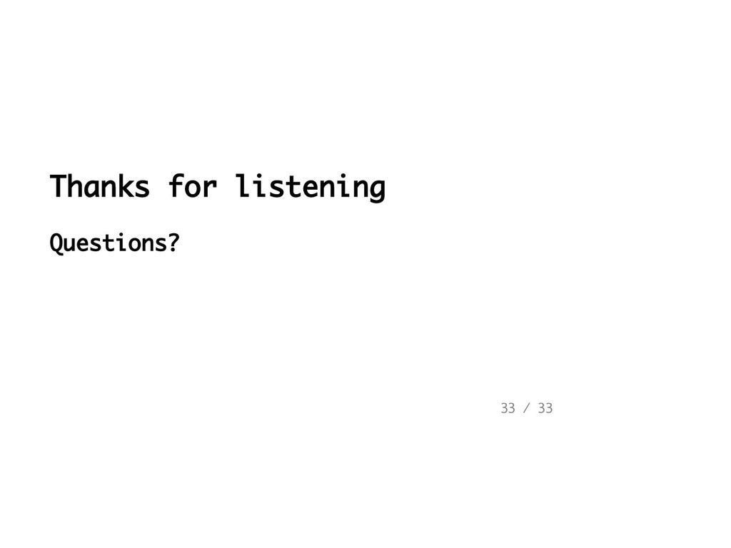 Thanks for listening Questions? 33 / 33