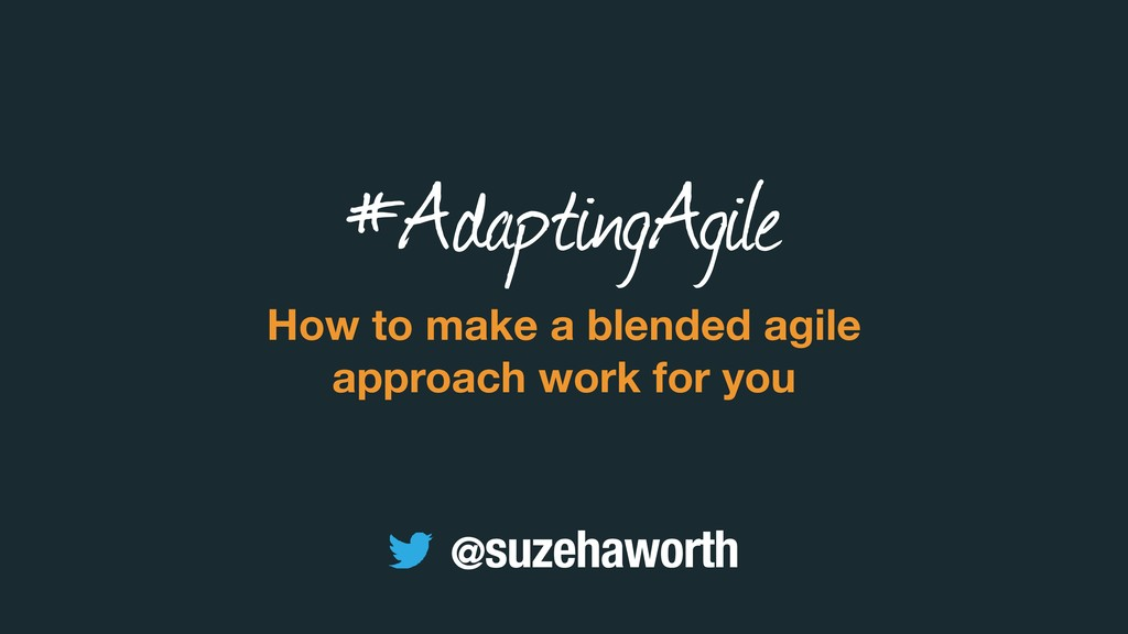 How to make a blended agile approach work for y...