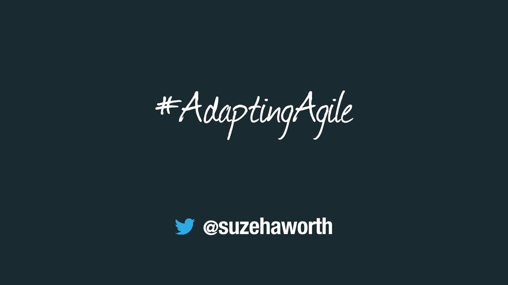 #AdaptingAgile @suzehaworth