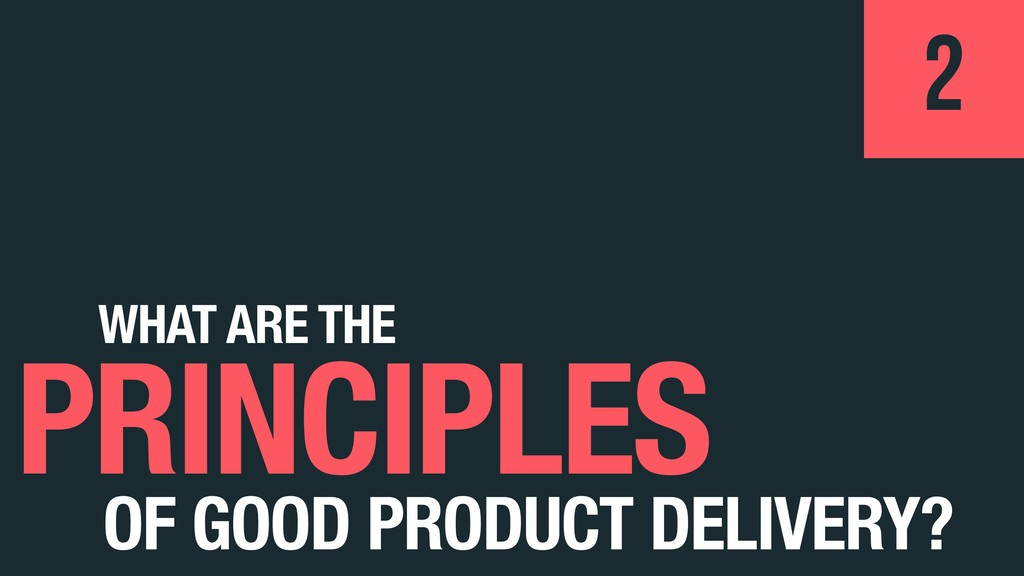 WHAT ARE THE PRINCIPLES 2 OF GOOD PRODUCT DELIV...