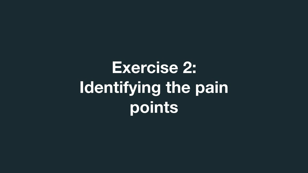 Exercise 2:  Identifying the pain points