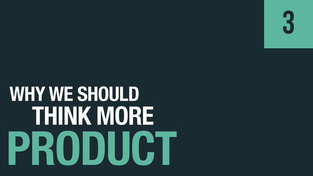 WHY WE SHOULD PRODUCT 3 THINK MORE