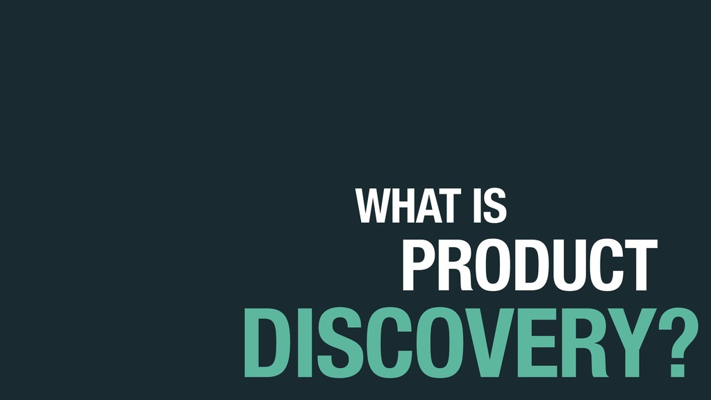 DISCOVERY? WHAT IS PRODUCT