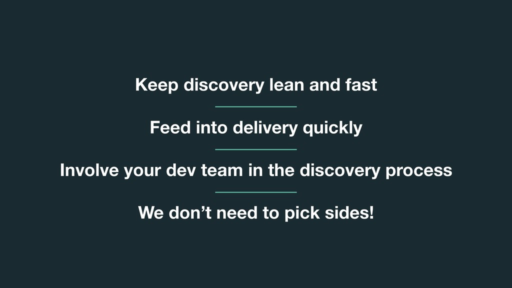 Keep discovery lean and fast Feed into delivery...