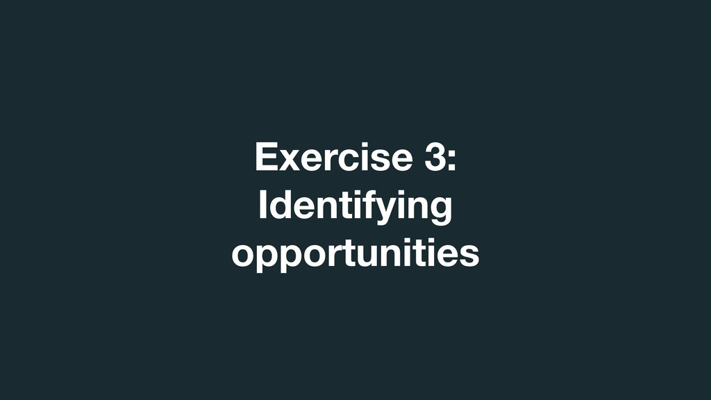 Exercise 3:  Identifying opportunities