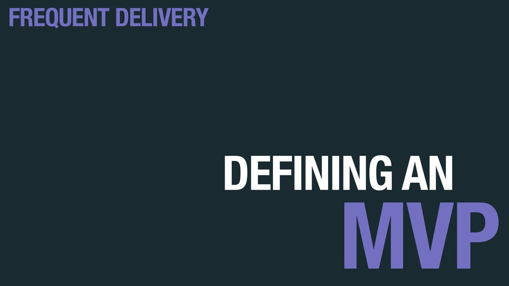 DEFINING AN MVP FREQUENT DELIVERY