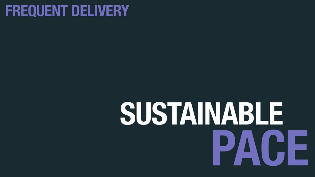 SUSTAINABLE PACE FREQUENT DELIVERY