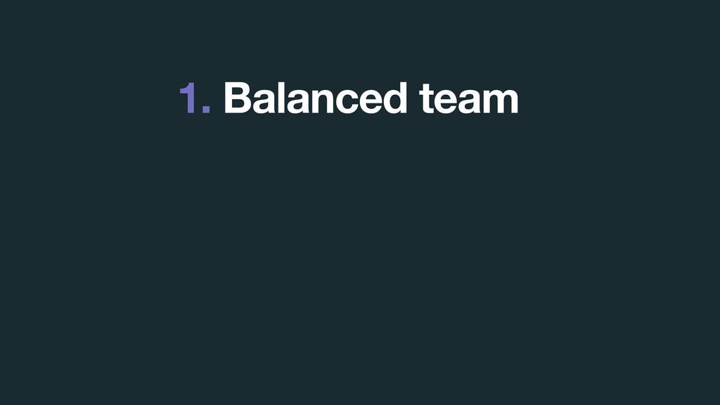 1. Balanced team