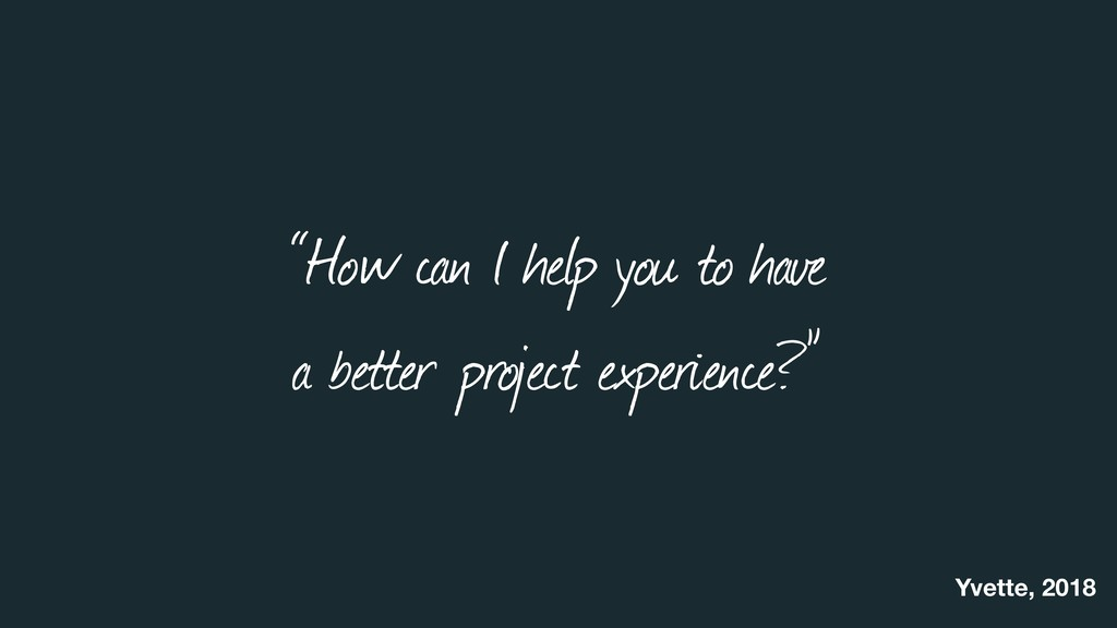 """""""How can I help you to have  a better project ..."""