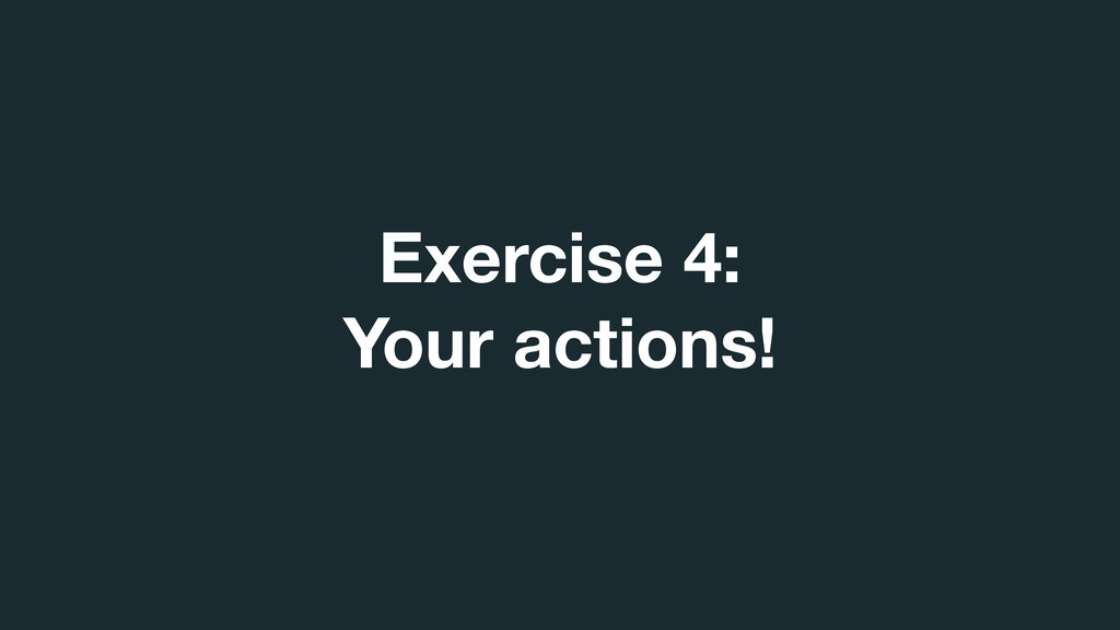 Exercise 4:  Your actions!