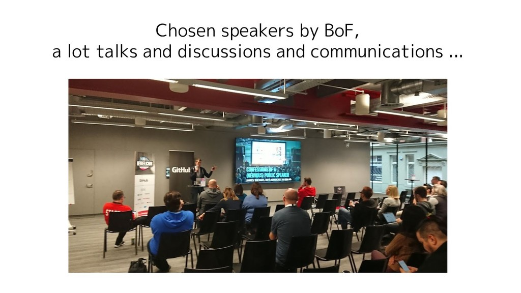 Chosen speakers by BoF, a lot talks and discuss...