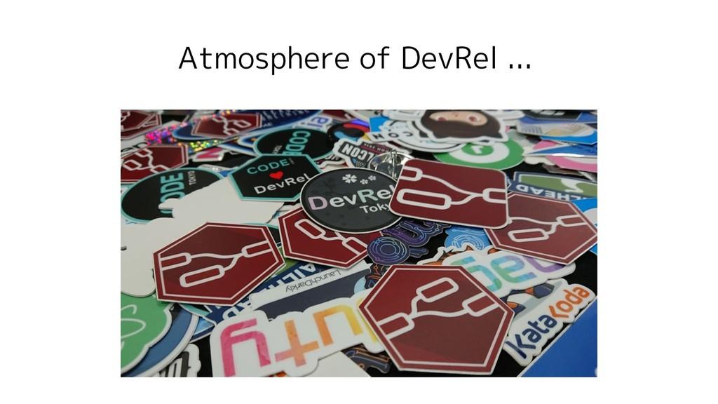 Atmosphere of DevRel ...