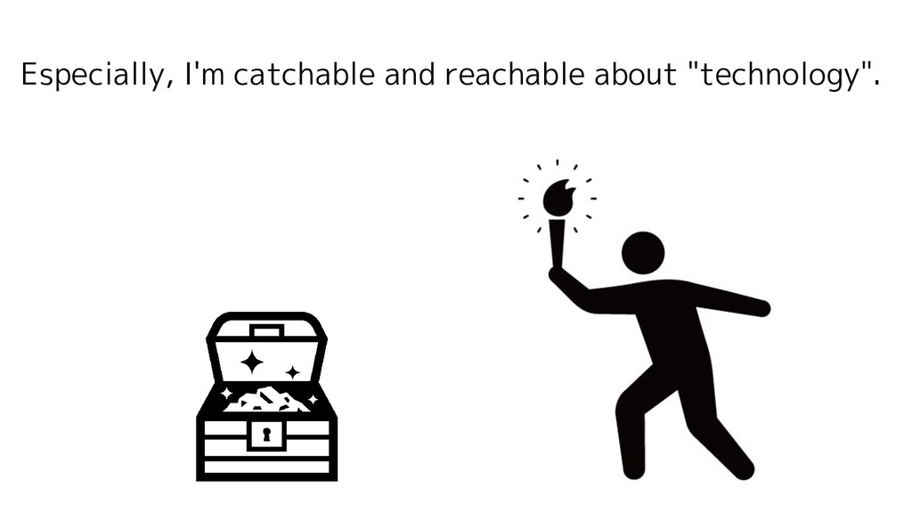 """Especially, I'm catchable and reachable about """"..."""