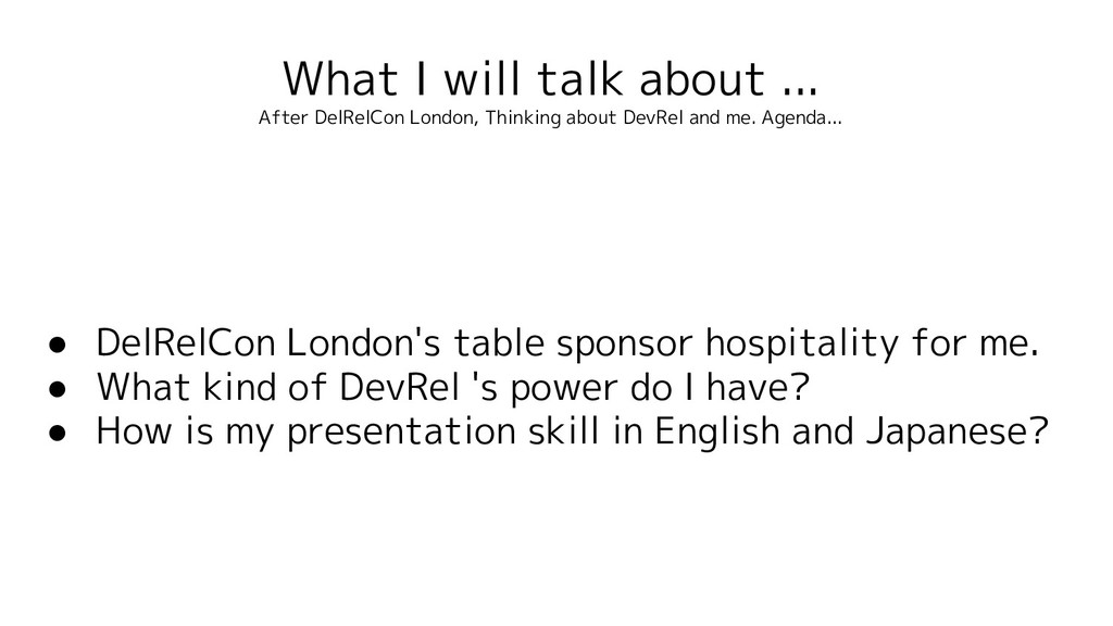 What I will talk about ... After DelRelCon Lond...