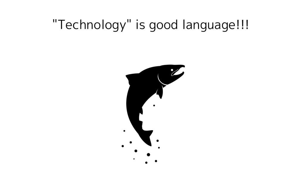 """Technology"" is good language!!!"
