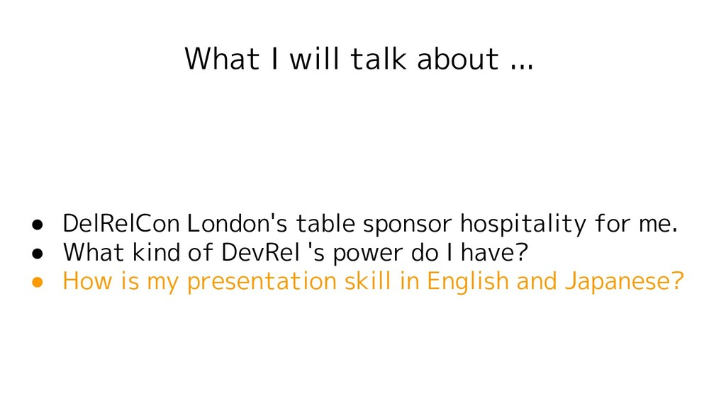 What I will talk about ... ● DelRelCon London's...