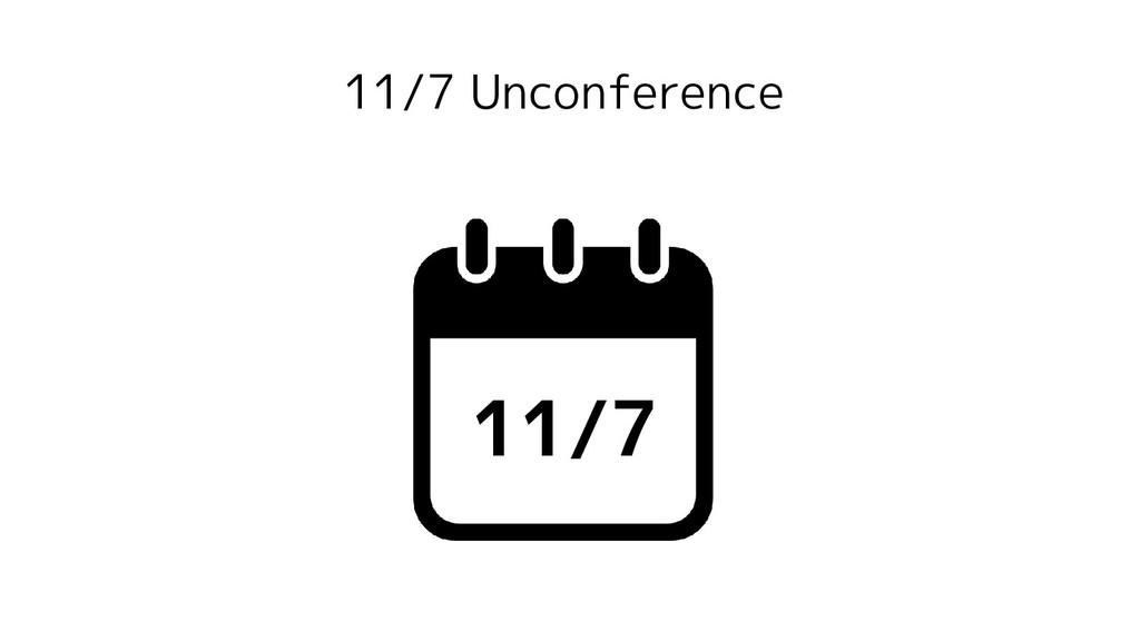11/7 Unconference 11/7