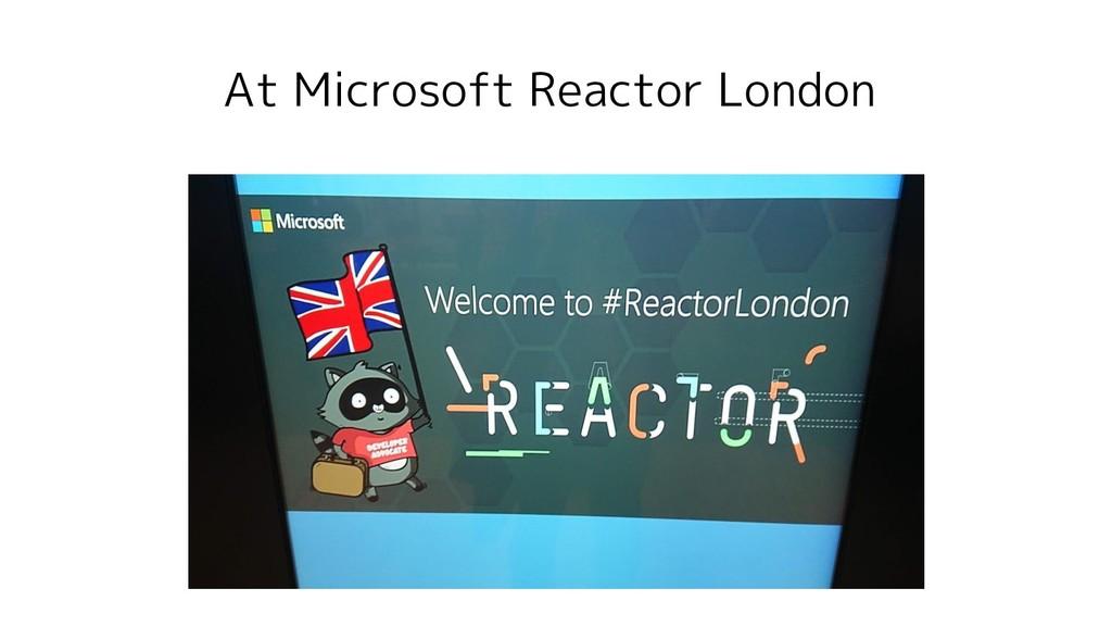 At Microsoft Reactor London