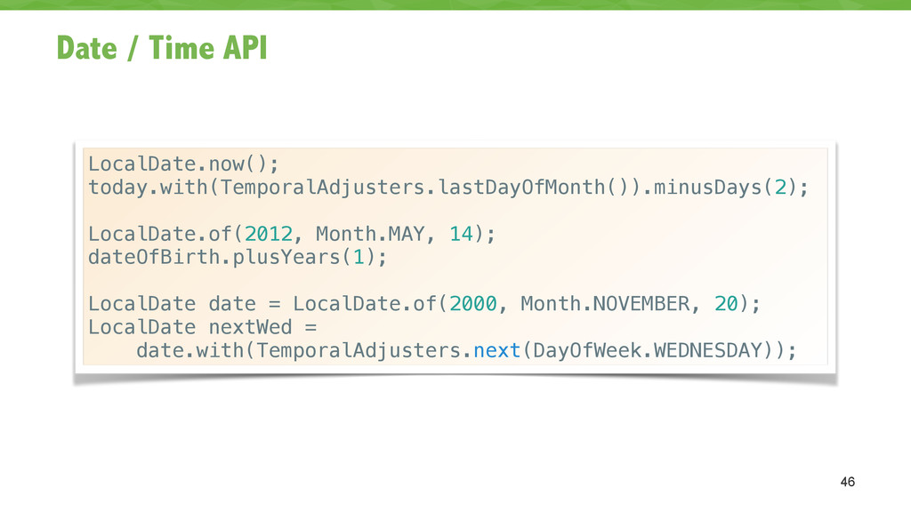 Date / Time API 46 LocalDate.now(); today.with(...