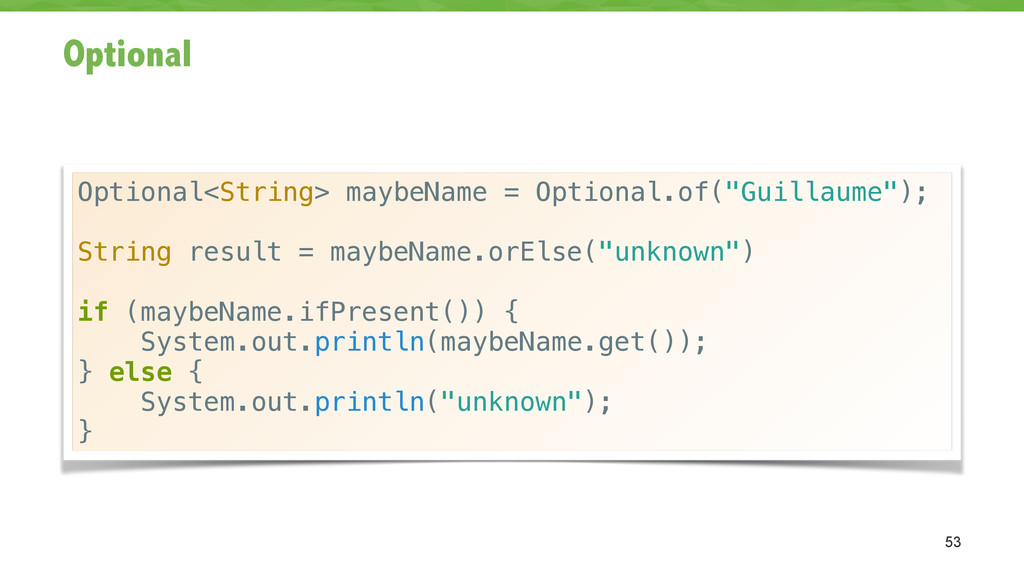Optional 53 Optional<String> maybeName = Option...