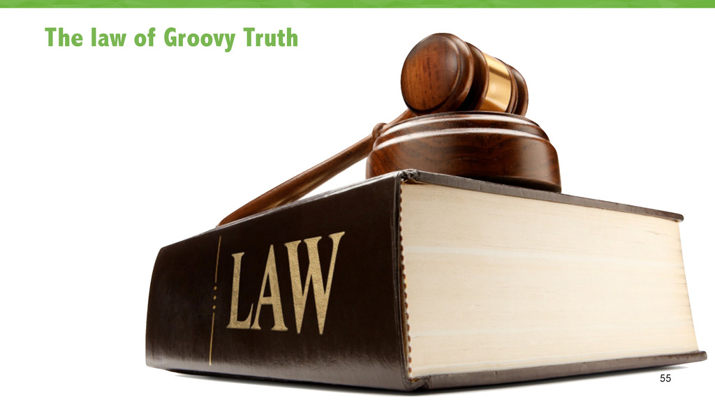 The law of Groovy Truth 55