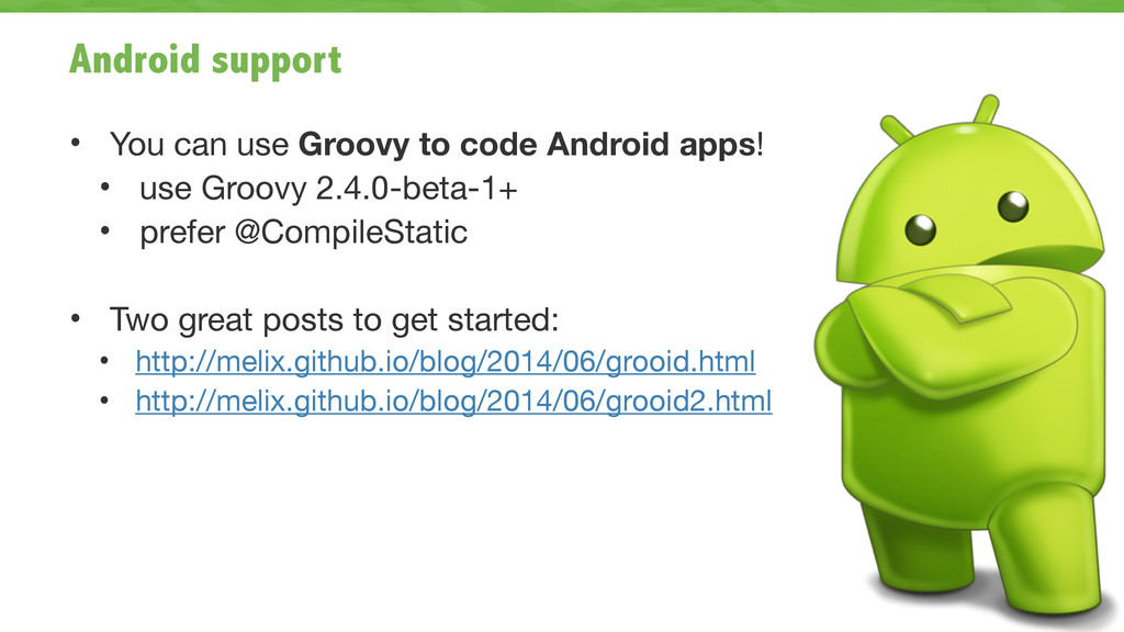 Android support • You can use Groovy to code An...
