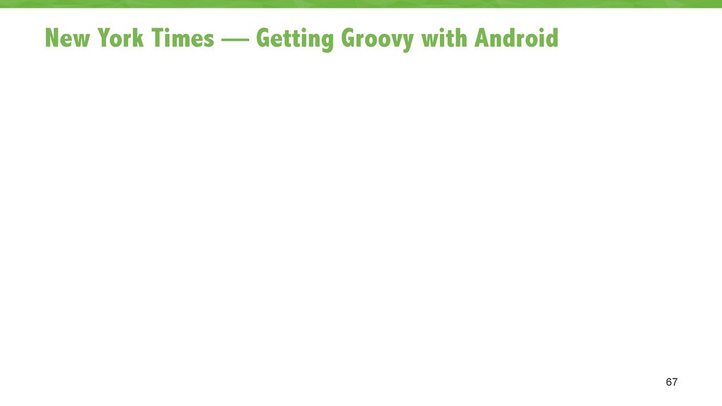 New York Times — Getting Groovy with Android 67