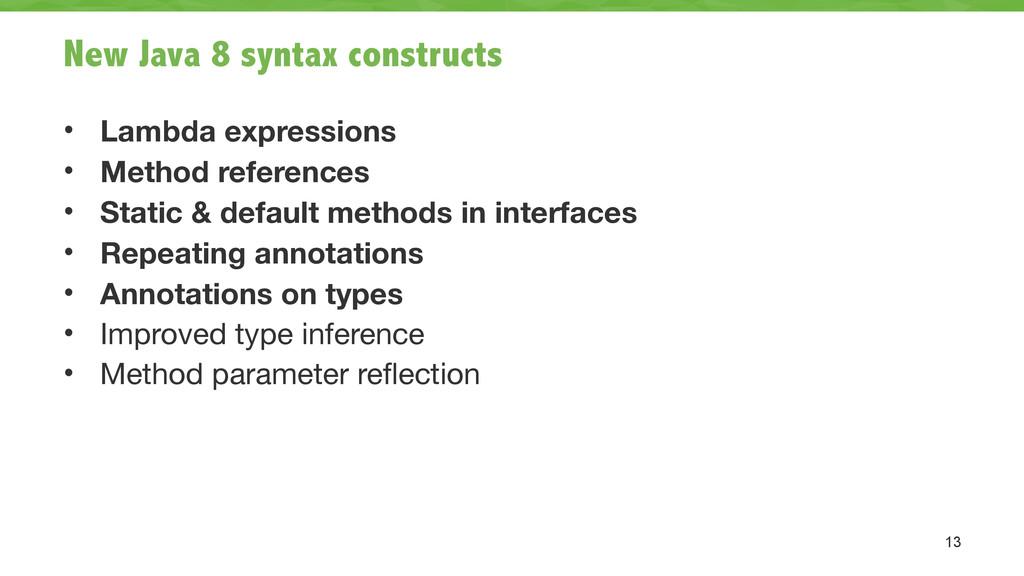 New Java 8 syntax constructs • Lambda expressio...