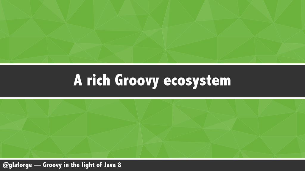 @glaforge — Groovy in the light of Java 8 A ric...