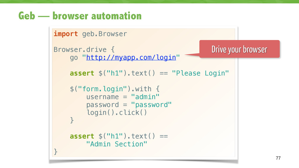Geb — browser automation 77 import geb.Browser ...