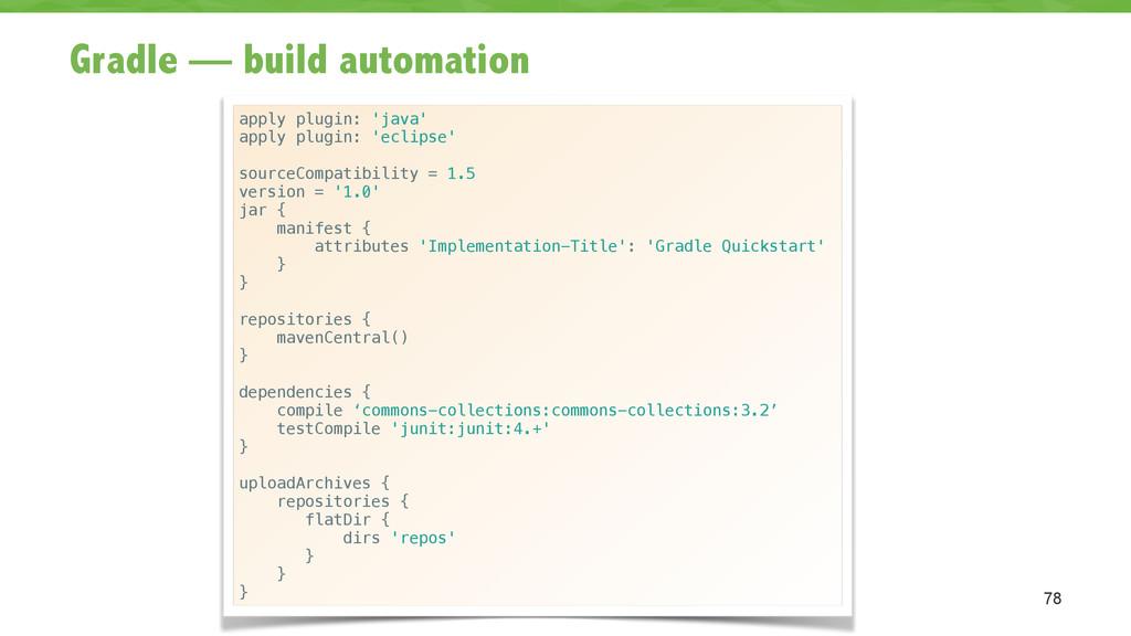 Gradle — build automation 78 apply plugin: 'jav...