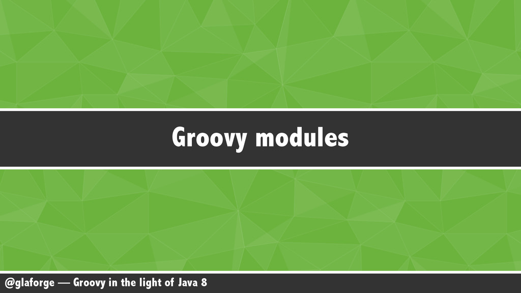 @glaforge — Groovy in the light of Java 8 Groov...