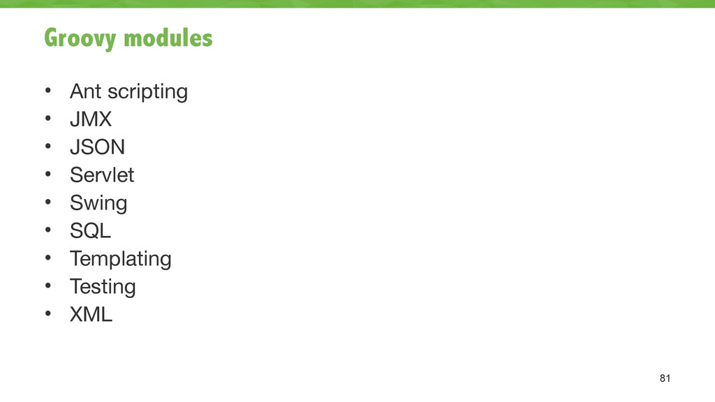 Groovy modules • Ant scripting  • JMX  • JSON  ...