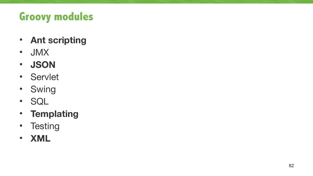 Groovy modules • Ant scripting • JMX  • JSON • ...