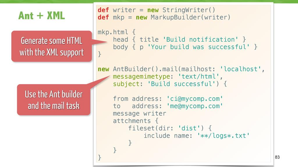Ant + XML 83 def writer = new StringWriter() de...