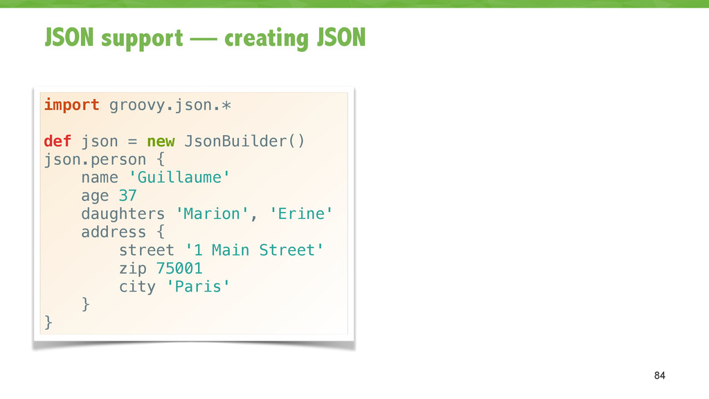 JSON support — creating JSON 84 import groovy.j...