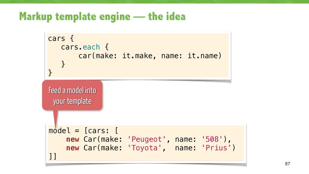 Markup template engine — the idea 87 cars { car...