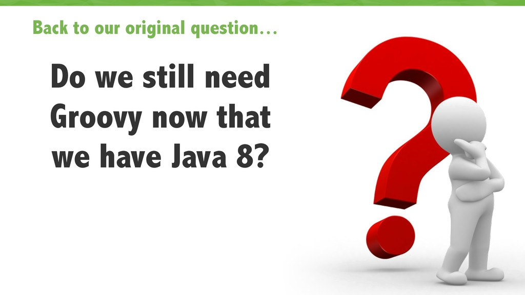 Back to our original question… Do we still need...