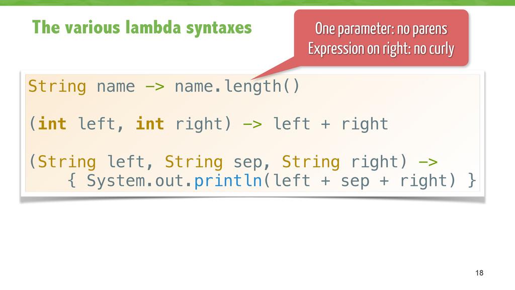 The various lambda syntaxes 18 String name -> n...